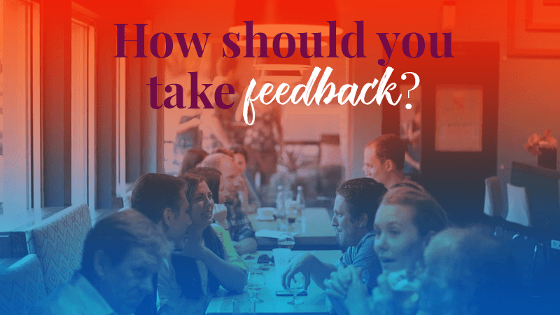 How should you take feedback?