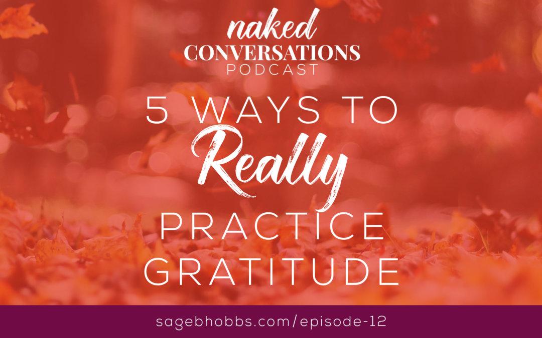 EP12: 5 Ways to Really Practice Gratitude