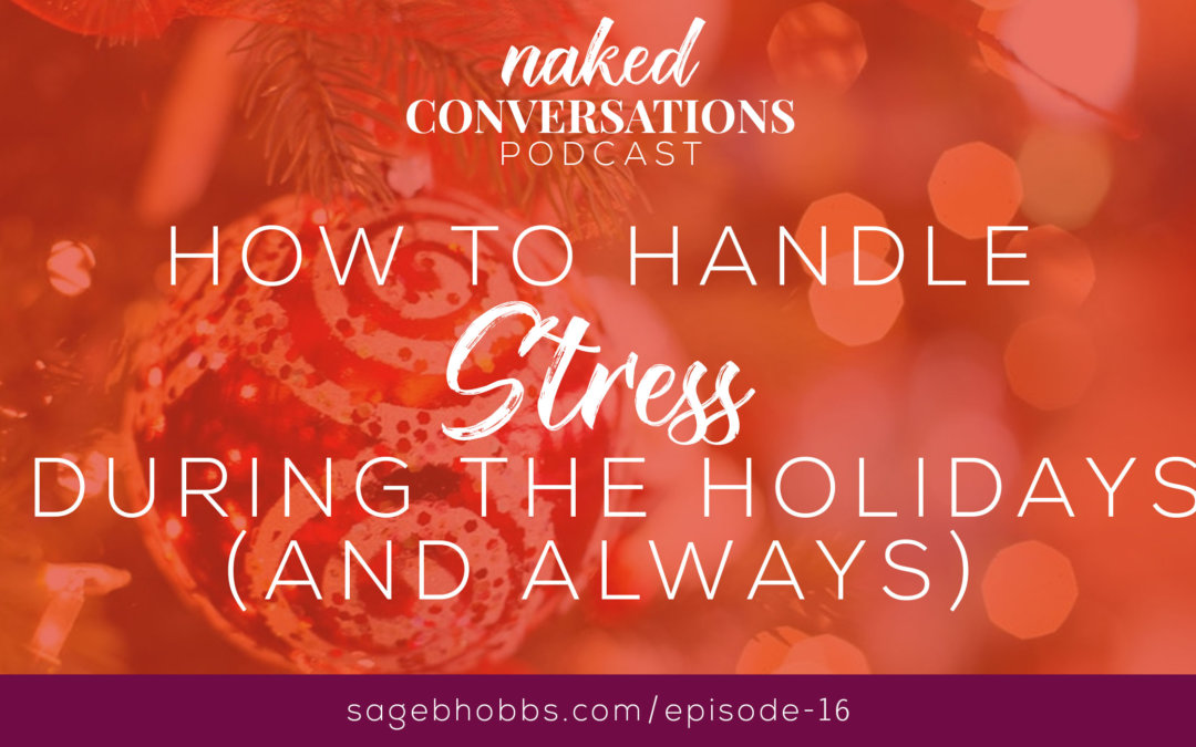 EP16: How to Handle Stress During the Holidays (and always)