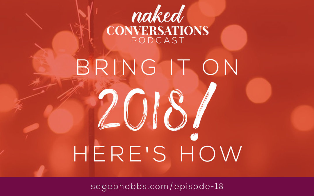 EP18: Bring It On 2018! Here's How.