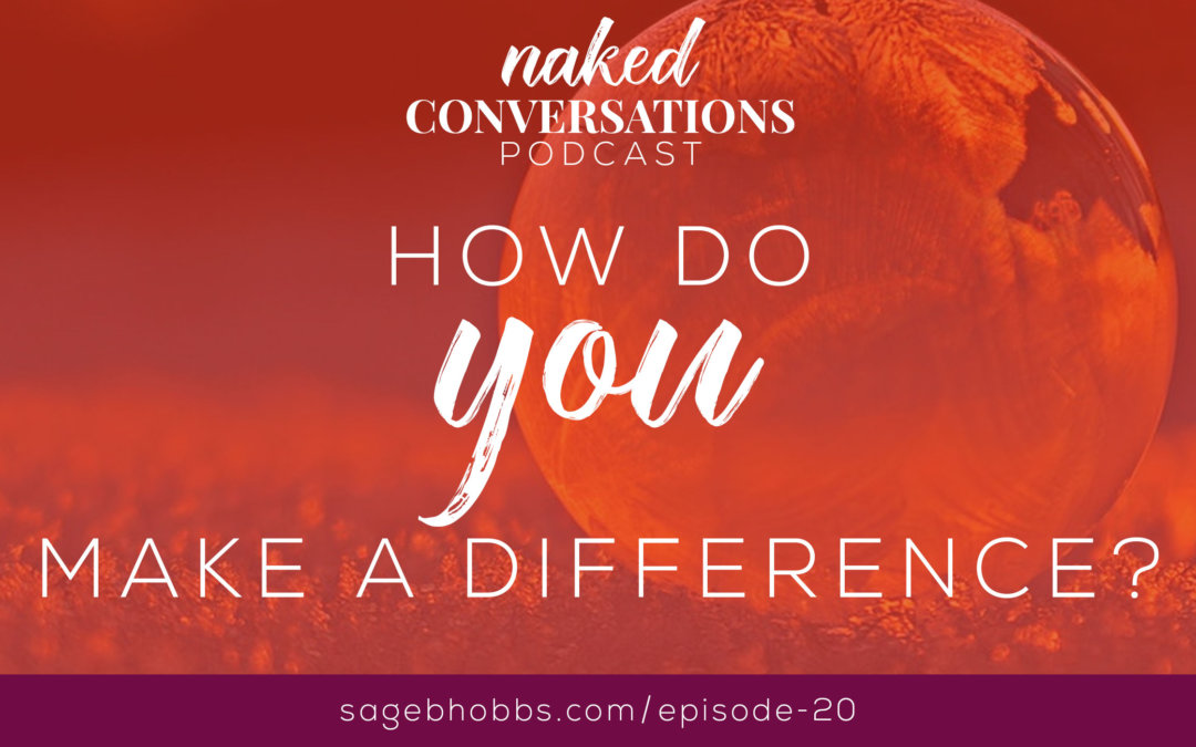 EP20: How do YOU make a difference?