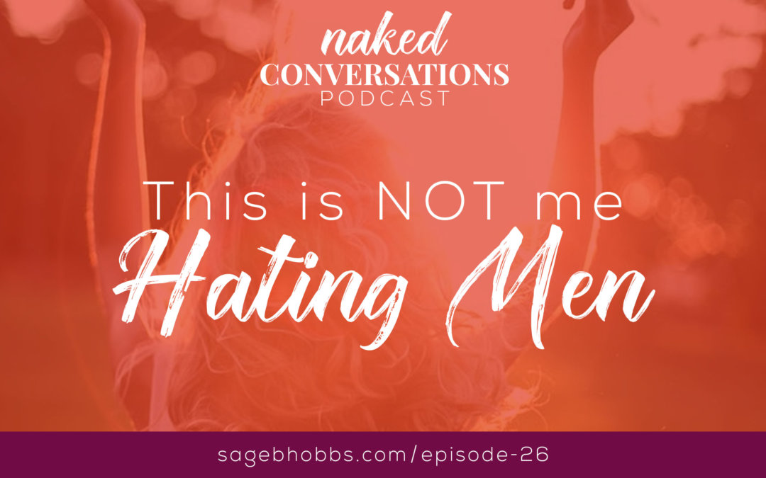 EP26: This is NOT me hating men