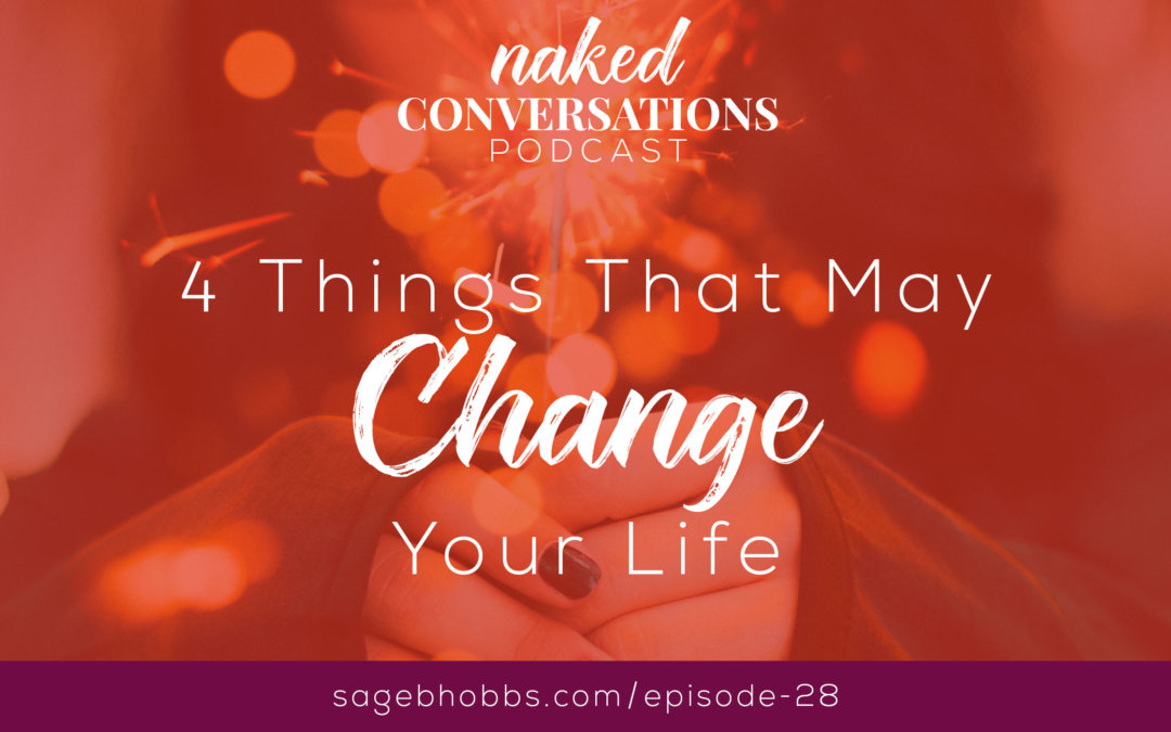 EP28: 4 Things That May Change Your Life