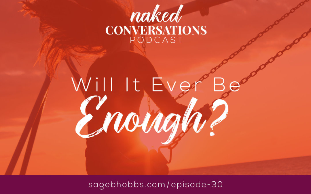 EP30: Will it ever be enough?