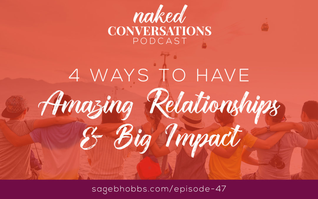 EP47: 4 Ways to Have Amazing Relationships and Big Impact