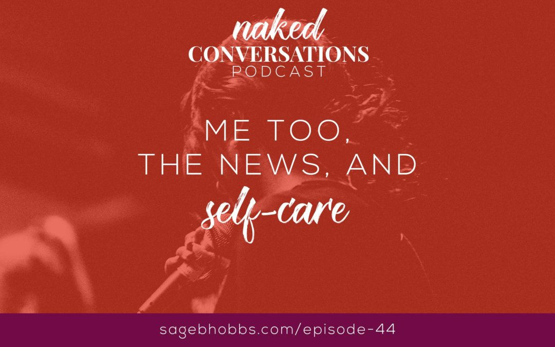 EP44: Me Too, the News, and Self-Care