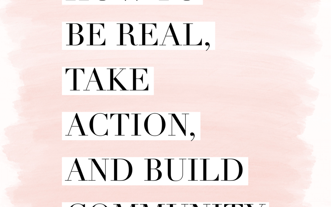 How to be real, take action, and build community