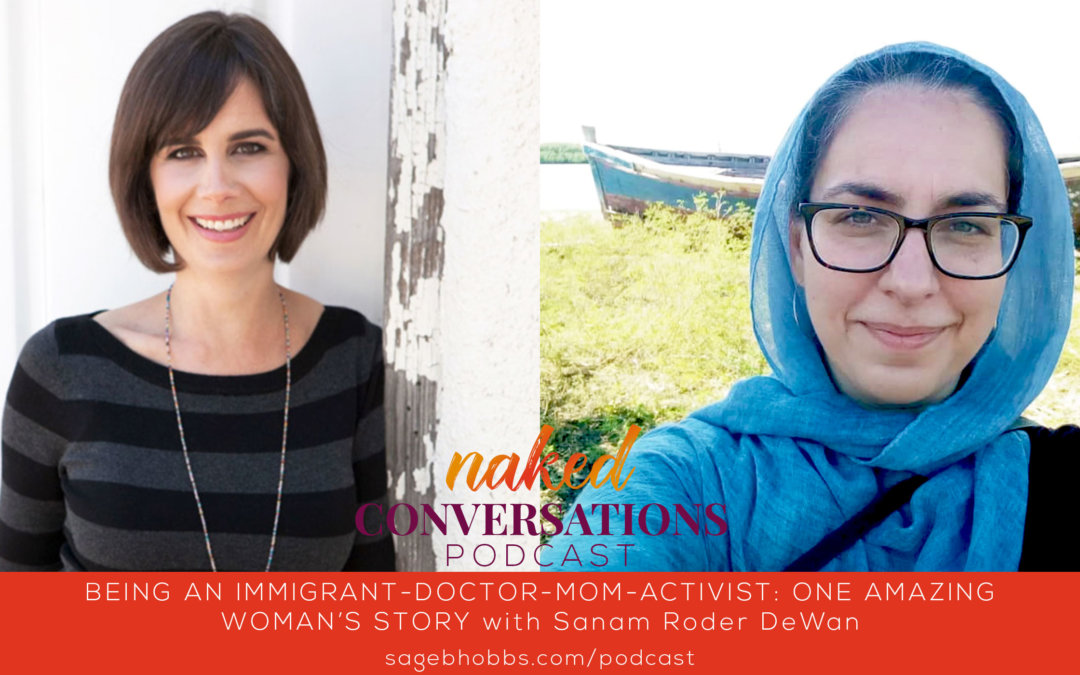 EP56: Being an Immigrant-Doctor-Mom-Activist: One Amazing Woman's Story with Sanam Roder DeWan